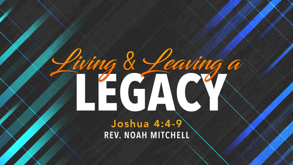 Living And Leaving A Legacy